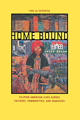 Home Bound: Filipino American Lives across Cultures, Communities, and Countries