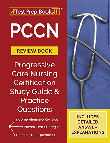 PCCN Review Book: Progressive Care Nursing Certification Study Guide and Practice Questions [Includes Detailed Answer Explanations]