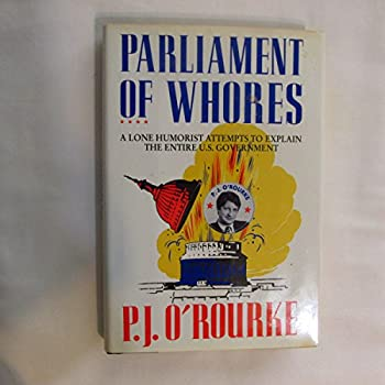 Parliament of Whores by P.J O Rourke  1991-06-03