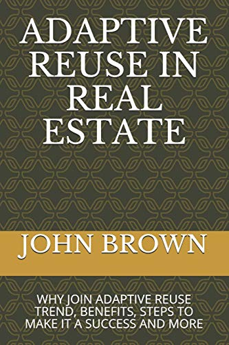 Compare Textbook Prices for ADAPTIVE REUSE IN REAL ESTATE: WHY JOIN ADAPTIVE REUSE TREND, BENEFITS, STEPS TO MAKE IT A SUCCESS AND MORE  ISBN 9798711276180 by BROWN, JOHN