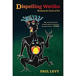 Dispelling Wetiko     Breaking the Curse of Evil              By:                                                                                                                                 Paul Levy                               Narrated by:                                                                                                                                 Keith L. O'Brien                      Length: 14 hrs and 30 mins     37 ratings     Overall 4.3