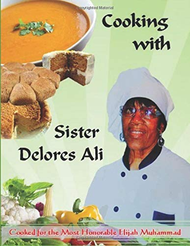 Cooking With Sister Delores Ali: Basic Cooking Manual 1; Cook for the Most Honorable Elijah Muhammad