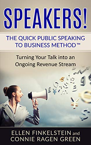 Speakers! The Quick Public Speaking to Business Method: Turning Your Talk into an Ongoing Revenue Stream (English Edition)