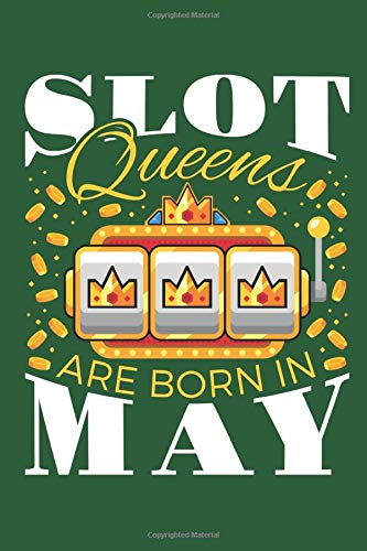 Slot Queens are Born in May: Casino Journal, Blank Paperback Lined Notebook for Gamblers to write in, Gambling Log, 150 pages, college ruled
