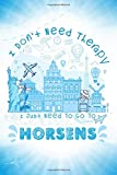 I Don t Need Therapy I Just Need To Go To Horsens: Horsens Travel And Vacation Notebook / Travel Logbook Journal / Trip planning journal / Funny ... and Kids - 6x9 inches 120 Blank Lined Pages