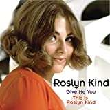 Roslyn Kind: Give Me You / This is Roslyn Kind