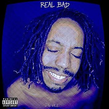 Real Bad