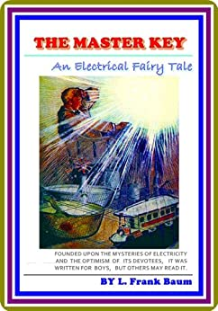 [L. Frank Baum, F. Y. Cory]のThe Master Key / An Electrical Fairy Tale by L. Frank Baum : (full image Illustrated) (English Edition)