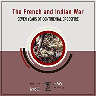 The French and Indian War: Seven Years of Continental Crossfire audiobook cover art