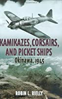 Kamikazes, Corsairs and Picket Ships: Okinawa 1945
