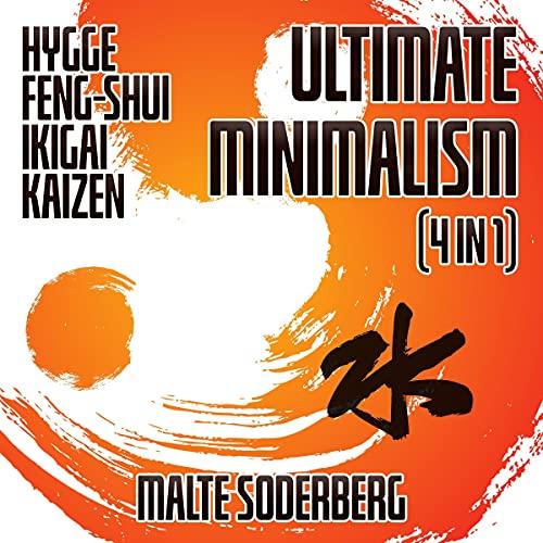 Download Ultimate Minimalism (4 in 1): Hygge, Feng-Shui, Ikigai, Kaizen audio book