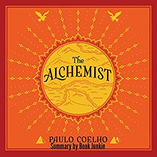 Summary - The Alchemist: By Paulo Coelho                   By:                                                                                                                                 Book Junkie                               Narrated by:                                                                                                                                 Todd Eflin                      Length: 1 hr and 10 mins     9 ratings     Overall 5.0