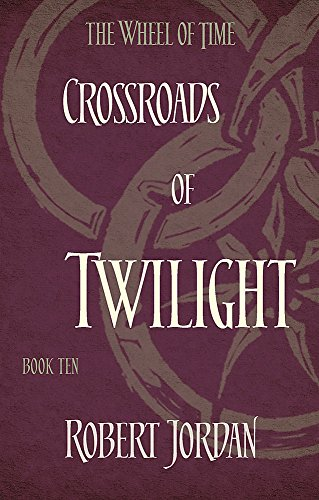Crossroads Of Twilight. Wheel Of Time 10: Book 10 of the Wheel of Time (soon to be a major TV series)