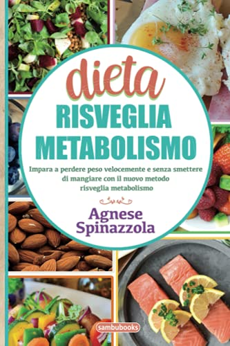 Dieta risveglia metabolismo: Impara a perdere peso velocemente e senza smettere di mangiare con il nuovo metodo risveglia metabolismo