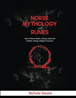 Norse Mythology and Runes: Tales of Norse Myths, History, Gods and Goddes, Vikings, Magical Creatures