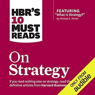 HBR's 10 Must Reads on Strategy                   Written by:                                                                                                                                 Harvard Business Review,                                                                                        Michael E. Porter,                                                                                        W. Chan Kim,                   and others                          Narrated by:                                                                                                                                 Paul McLain                      Length: 9 hrs and 17 mins     6 ratings     Overall 3.7