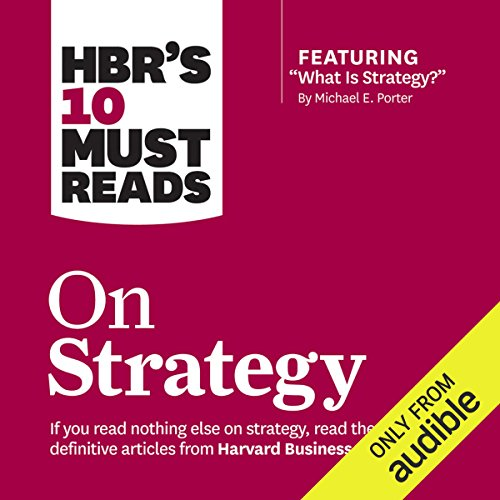HBR's 10 Must Reads on Strategy                   By:                                                                                                                                 Harvard Business Review,                                                                                        Michael E. Porter,                                                                                        W. Chan Kim,                   and others                          Narrated by:                                                                                                                                 Paul McLain                      Length: 9 hrs and 17 mins     16 ratings     Overall 4.5