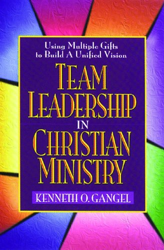 Compare Textbook Prices for Team Leadership In Christian Ministry: Using Multiple Gifts to Build a Unified Vision New Edition ISBN 9780802490162 by Gangel, Kenneth O.
