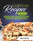 COPYCAT RECIPES: HOW TO MAKE THE 200 MOST FAMOUS AND DELICIOUS RESTAURANT DISHES AT HOME. A STEP-BY-STEP COOKBOOK TO PREPARE YOUR FAVORITE POPULAR BRAND-NAMED FOODS AND DRINKS (English Edition)