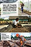 Value Chain Development and the Poor: Promise, delivery, and opportunities for impact at scale (English Edition)
