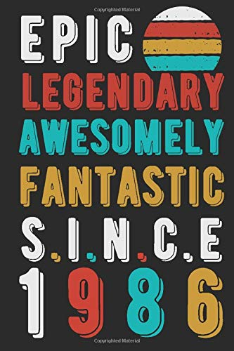 Epic Legendary Awesomely Fantastic Since 1986: Funny Vintage Birthday Gift For Men & Women |Black Lined Blank Journal, Vintage Anniversary Presents, ... Mens Best Vintage Birthday Gift Ideas