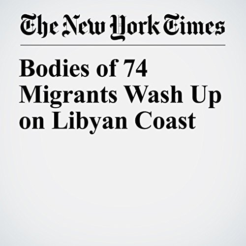 Bodies of 74 Migrants Wash Up on Libyan Coast copertina