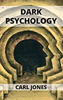 Dark Psychology: Learn the Art of Persuasion and How to Influence People