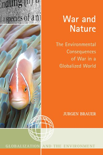 War and Nature: The Environmental Consequences of War in a Globalized World (Globalization and the Environment)