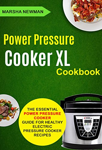 Power Pressure Cooker XL Cookbook: The Essential Power Pressure Cooker Guide For Healthy Electric Pressure Cooker Recipes by [Marsha Newman]