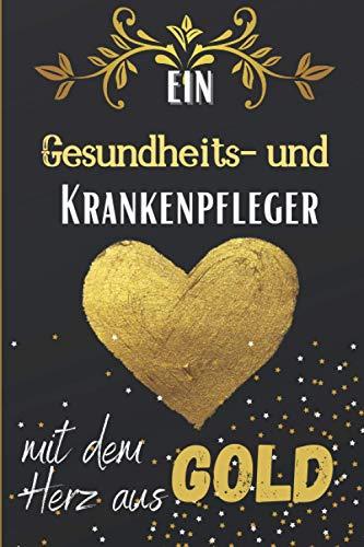 Ein Gesundheits-und Krankenpfleger mit dem Herz aus Gold: Liniertes Notizbuch für einen Gesundheits- und Krankenpfleger, graduierter Student, neuer ...   ein origineller Dankegeschenke