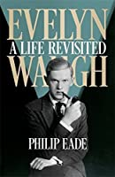 Evelyn Waugh: A Life Revisited by EADE Philip(1905-07-08)