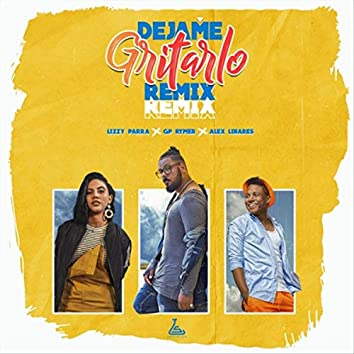 Dejame Gritarlo (Remix) [feat. Alex Linares & Lizzy Parra]