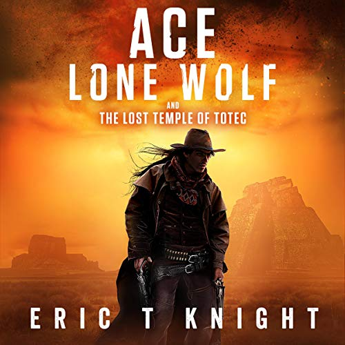 Ace Lone Wolf and the Lost Temple of Totec audiobook cover art
