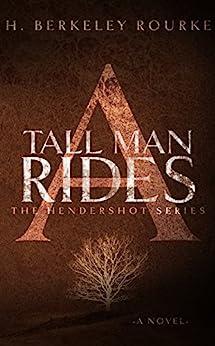 A Tall Man Rides (The Hendershot Series Book 1) by [H. Berkeley Rourke]