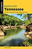 Paddling Tennessee: A Guide to the State s Greatest Paddling Adventures (Paddling Series)