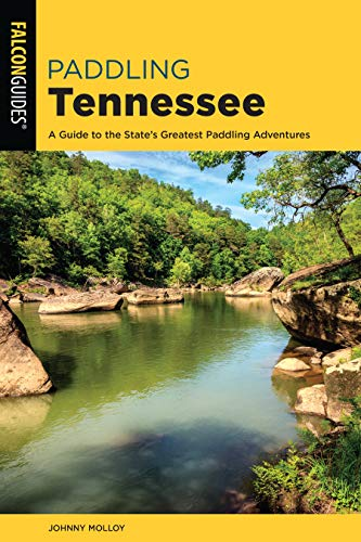 Paddling Tennessee: A Guide to the State's Greatest Paddling...