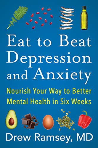 Eat to Beat Depression and Anxiety: Nourish Your Way to Better Mental Health in Six Weeks