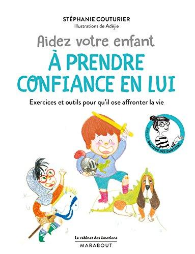 Le cabinet des émotions : Aidez votre enfant à prendre confiance en lui: Exercices et outils pour...