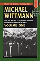 Michael Wittmann and The Waffen SS Tiger Commanders of the Leibstandarte in World War II (Stackpole Military History)