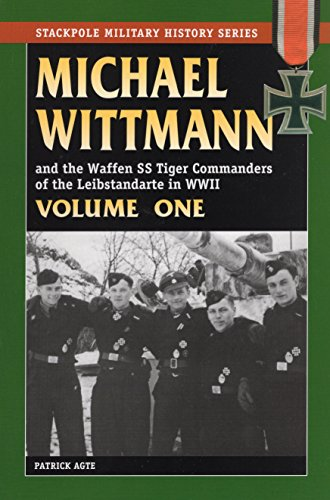 Michael Wittmann & the Waffen Ss Tiger Commanders of the Leibstandarte in WWII: v. 1 (Stackpole Military History Series)