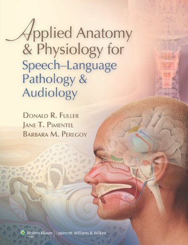 Compare Textbook Prices for Applied Anatomy and Physiology for Speech-Language Pathology and Audiology First Edition ISBN 9780781788373 by Fuller PhD  CCC-SLP  ASHA Fellow, Donald R.,Pimentel PhD  CCC-SLP, Jane T.,Peregoy AuD  CCC-A, Barbara M.