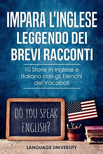 Impara l'Inglese Leggendo dei Brevi Racconti: 10 Storie in Inglese e Italiano, con gli Elenchi dei Vocaboli
