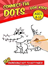 Connect The Dots For Kids Ages 8-12: 100 Challenging and Fun Dot to Dot Puzzles Workbook Filled With Connect the Dots Pages For Kids, Preschoolers, Toddlers, Boys And Girls! PDF
