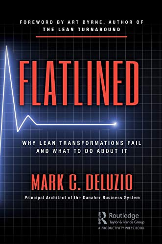 Compare Textbook Prices for Flatlined: Why Lean Transformations Fail and What to Do About It 1 Edition ISBN 9780367247782 by DeLuzio, Mark C.