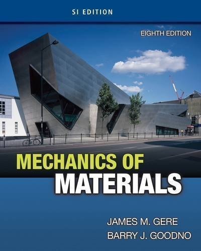Mechanics of Materials by Gere, James M., Goodno, Barry J. 8th (eighth) Revised Edition (2012) (Gere And Goodno Mechanics Of Materials 8th Edition)