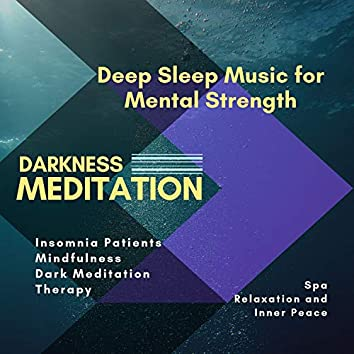 Darkness Meditation (Deep Sleep Music For Mental Strength, Insomnia Patients, Mindfulness, Dark Meditation, Therapy, Spa, Relaxation And Inner Peace)
