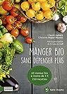 Manger bio sans dépenser plus : 40 menus bio à moins de 3 €, 250 recettes par Aubert