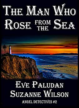 The Man Who Rose from the Sea (Angel Detectives #2): An Angel Time Travel Fantasy Romance by [Eve Paludan, Suzanne Wilson, Phoebe West]