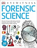 Forensic Science: Discover the Fascinating Methods Scientists Use to Solve Crimes (DK Eyewitness)