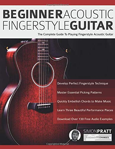 Beginner Acoustic Fingerstyle Guitar: The Complete Guide to Playing Fingerstyle Acoustic Guitar (Learn Acoustic Guitar, Band 1)